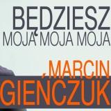 Marcin Siegieńczuk - Będziesz moja moja moja